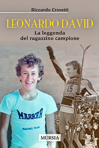 Leonardo David, la leggenda del ragazzino campione. Il libro per gli amanti dello sci alpino