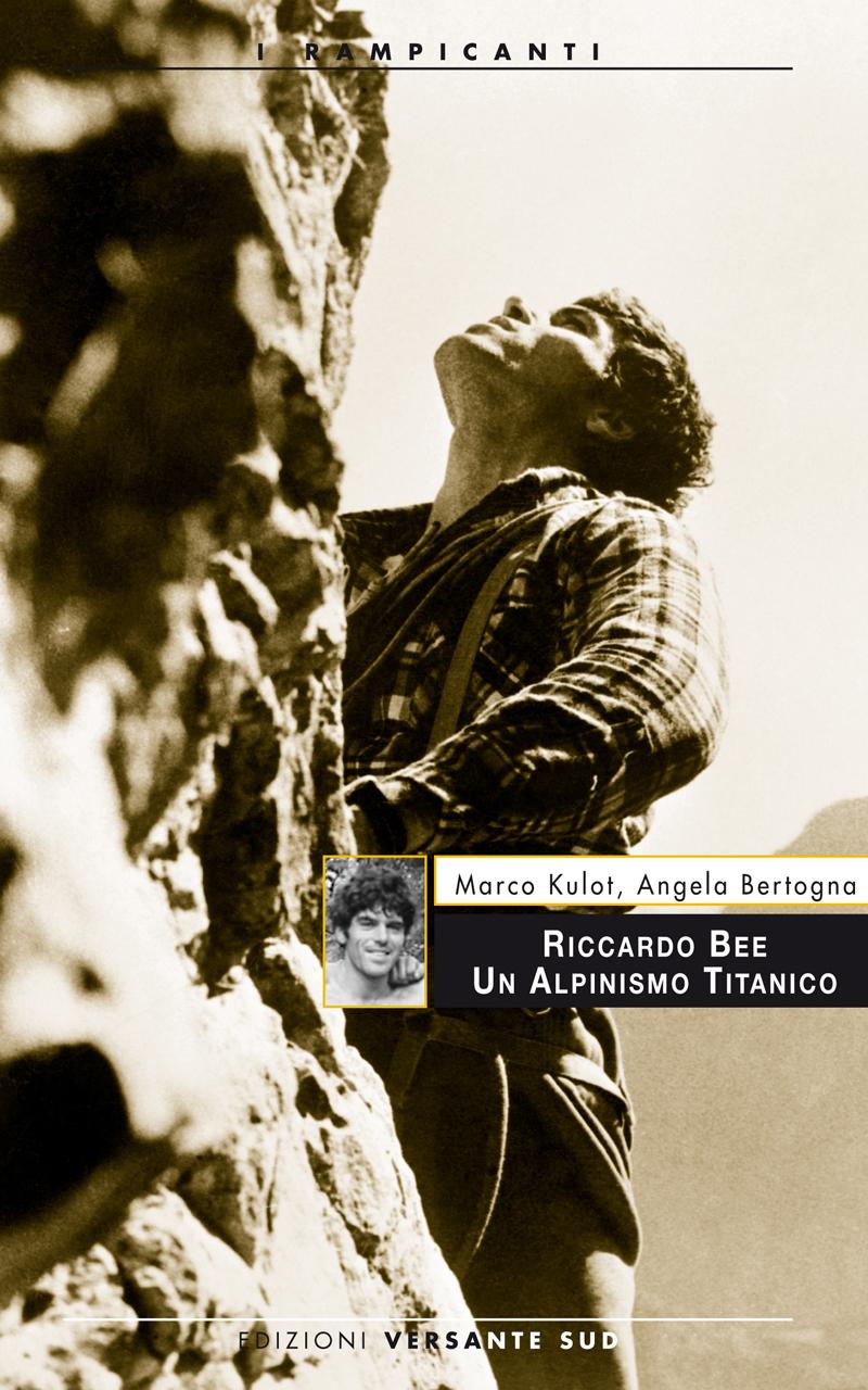 Riccardo Bee. Un Alpinismo Titanico