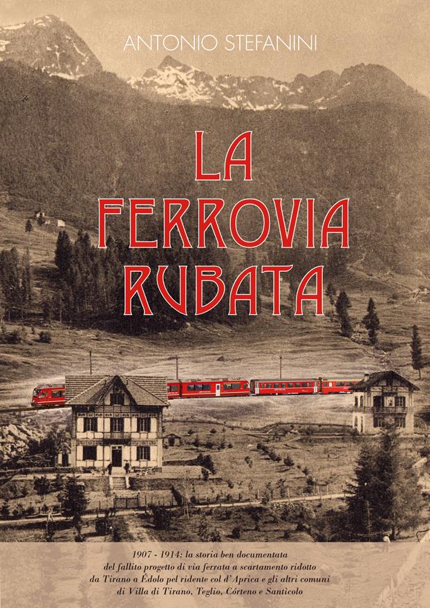 Rotaie Tirano-Aprica-Edolo, ovvero La Ferrovia Rubata