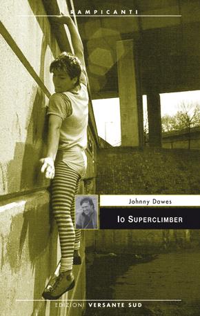 Io Superclimber, il libro di Johnny Dawes